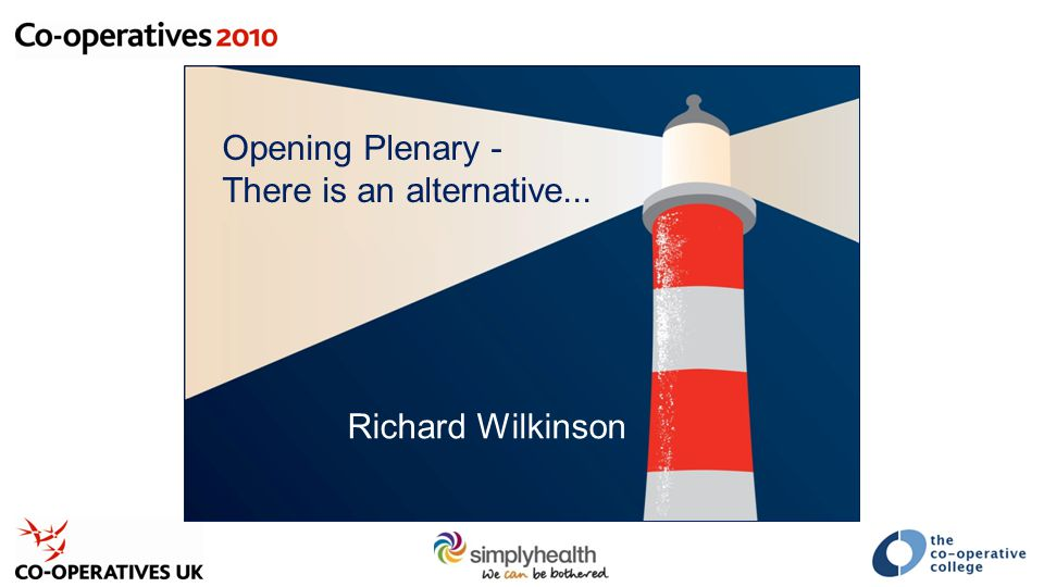 Opening Plenary - There is an alternative... Richard Wilkinson