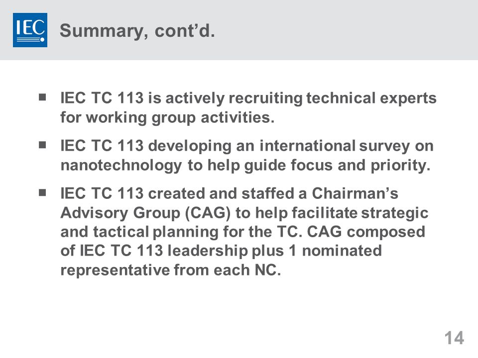 14 Summary, cont'd.  IEC TC 113 is actively recruiting technical experts for working group activities.  IEC TC 113 developing an international surve