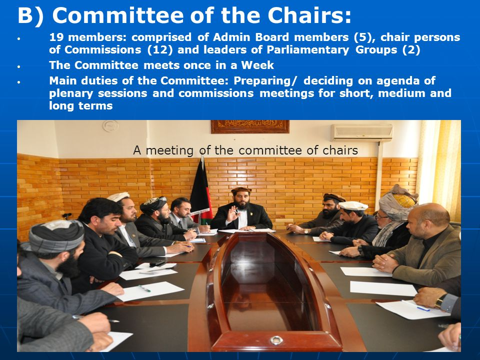 7 B) Committee of the Chairs: 19 members: comprised of Admin Board members (5), chair persons of Commissions (12) and leaders of Parliamentary Groups (2) The Committee meets once in a Week Main duties of the Committee: Preparing/ deciding on agenda of plenary sessions and commissions meetings for short, medium and long terms A meeting of the committee of chairs