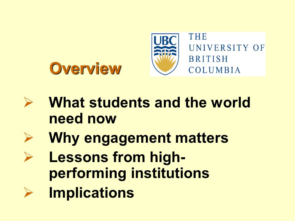 Overview Overview  What students and the world need now  Why engagement matters  Lessons from high- performing institutions  Implications