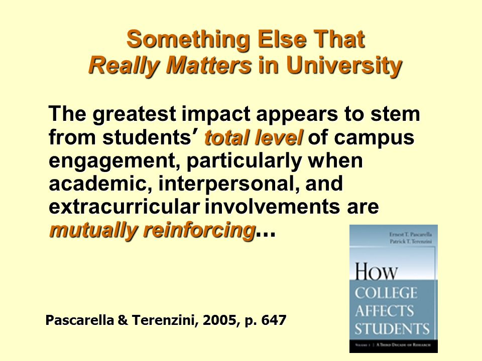 Something Else That Really Matters in University The greatest impact appears to stem from students ' total level of campus engagement, particularly wh
