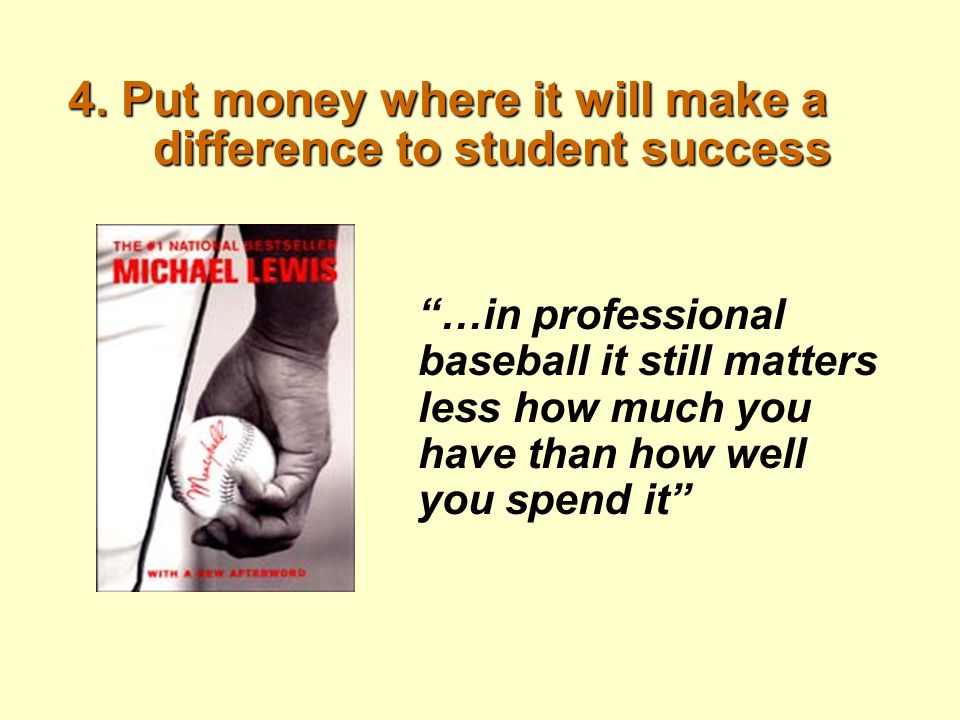 "4. Put money where it will make a difference to student success ""…in professional baseball it still matters less how much you have than how well you s"