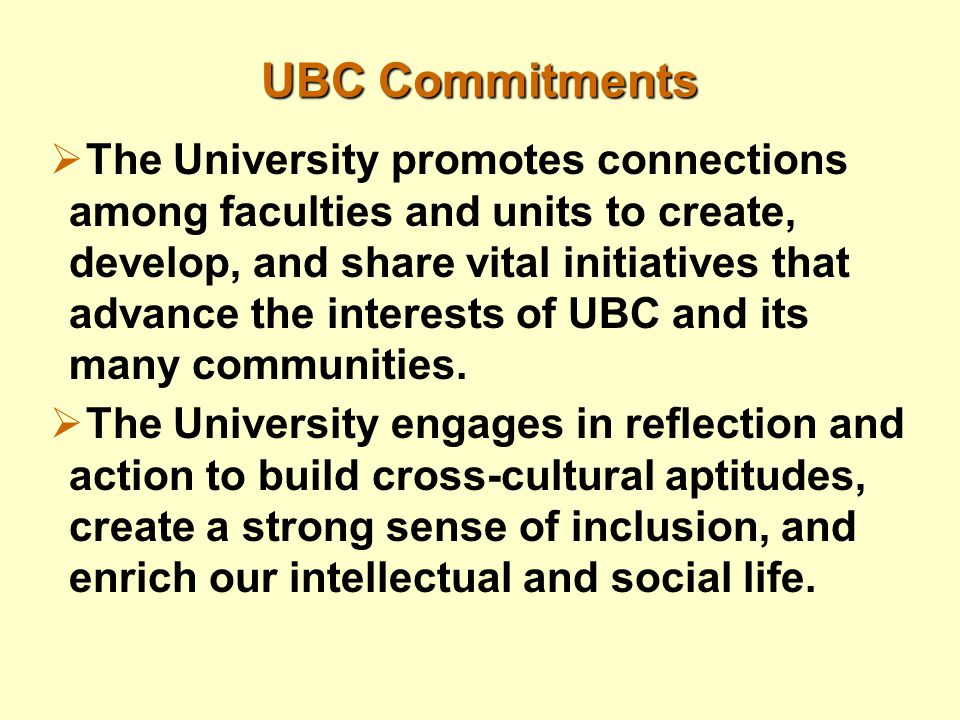 UBC Commitments  The University promotes connections among faculties and units to create, develop, and share vital initiatives that advance the inter