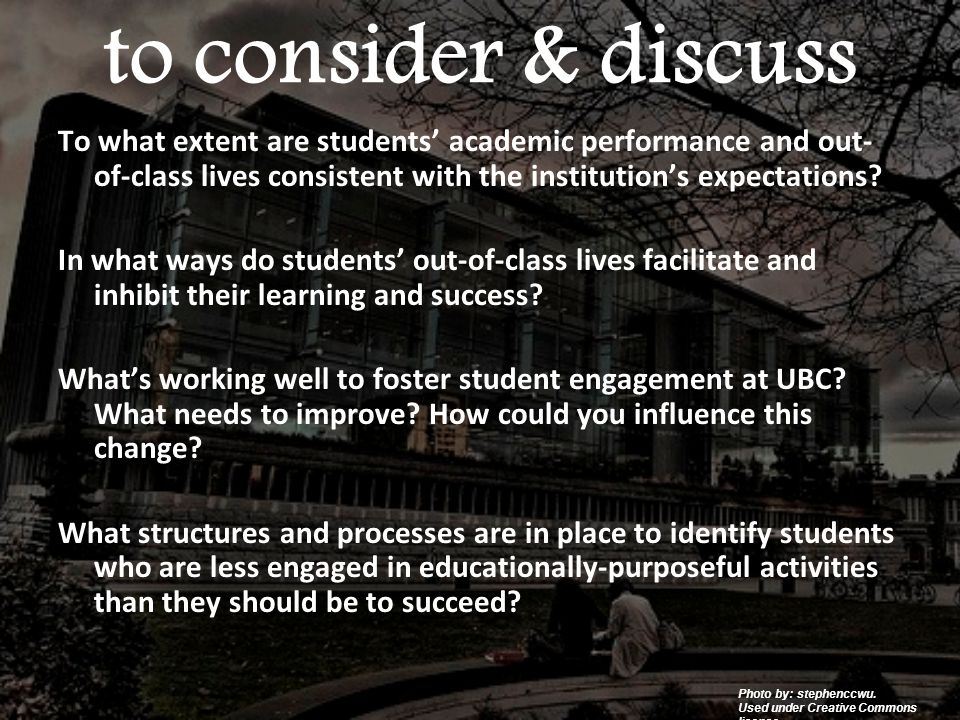 to consider & discuss To what extent are students' academic performance and out- of-class lives consistent with the institution's expectations? In wha