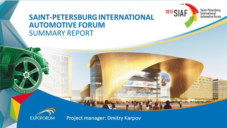 SAINT-PETERSBURG INTERNATIONAL АUTOMOTIVE FORUM SUMMARY REPORT Project manager: Dmitry Karpov