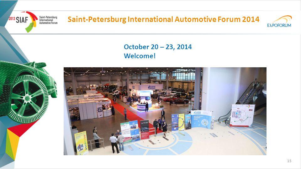 Saint-Petersburg International Аutomotive Forum 2014 15 October 20 – 23, 2014 Welcome!