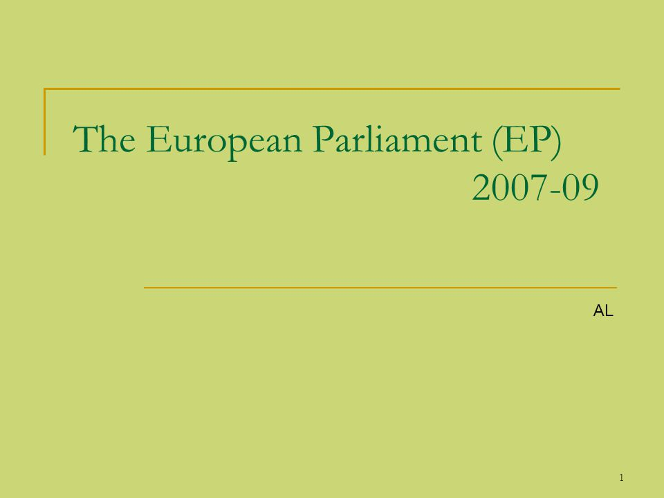 1 The European Parliament (EP) 2007-09 AL