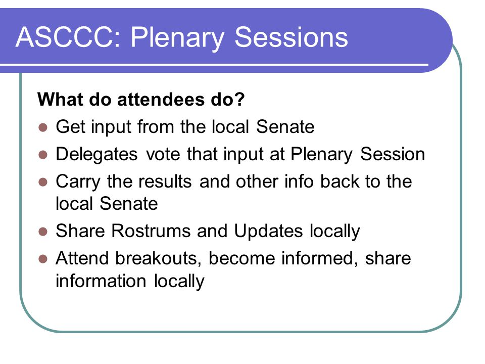 ASCCC: Plenary Sessions What do attendees do.