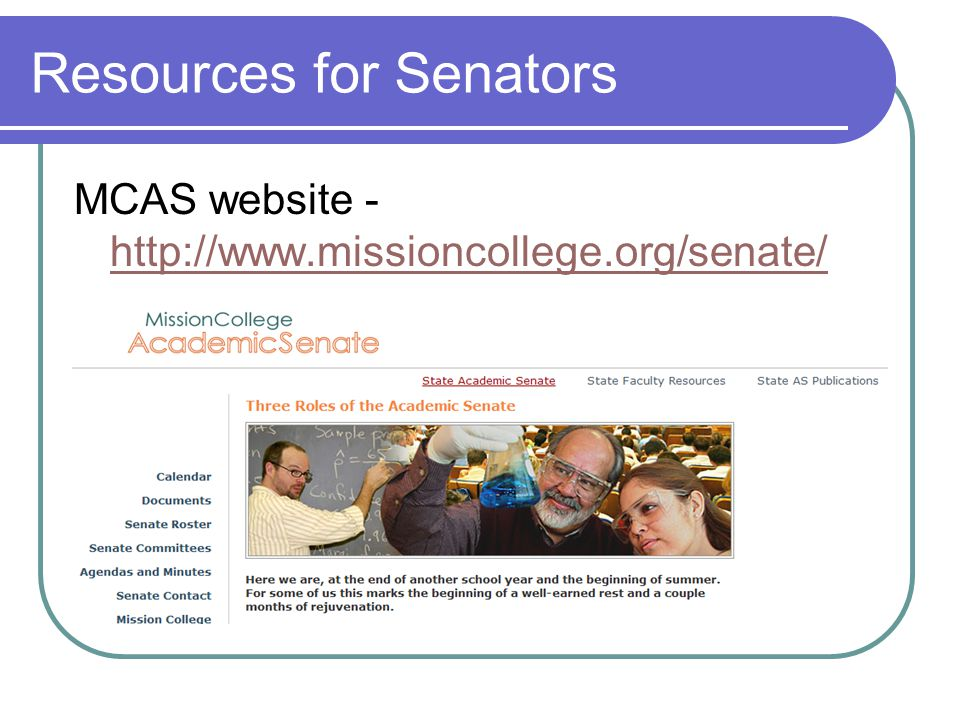 Resources for Senators MCAS website - http://www.missioncollege.org/senate/ http://www.missioncollege.org/senate/