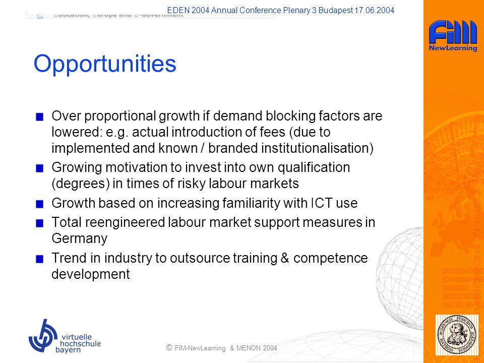 EDEN 2004 Annual Conference Plenary 3 Budapest 17.06.2004 © FIM-NewLearning & MENON 2004 Opportunities Over proportional growth if demand blocking fac