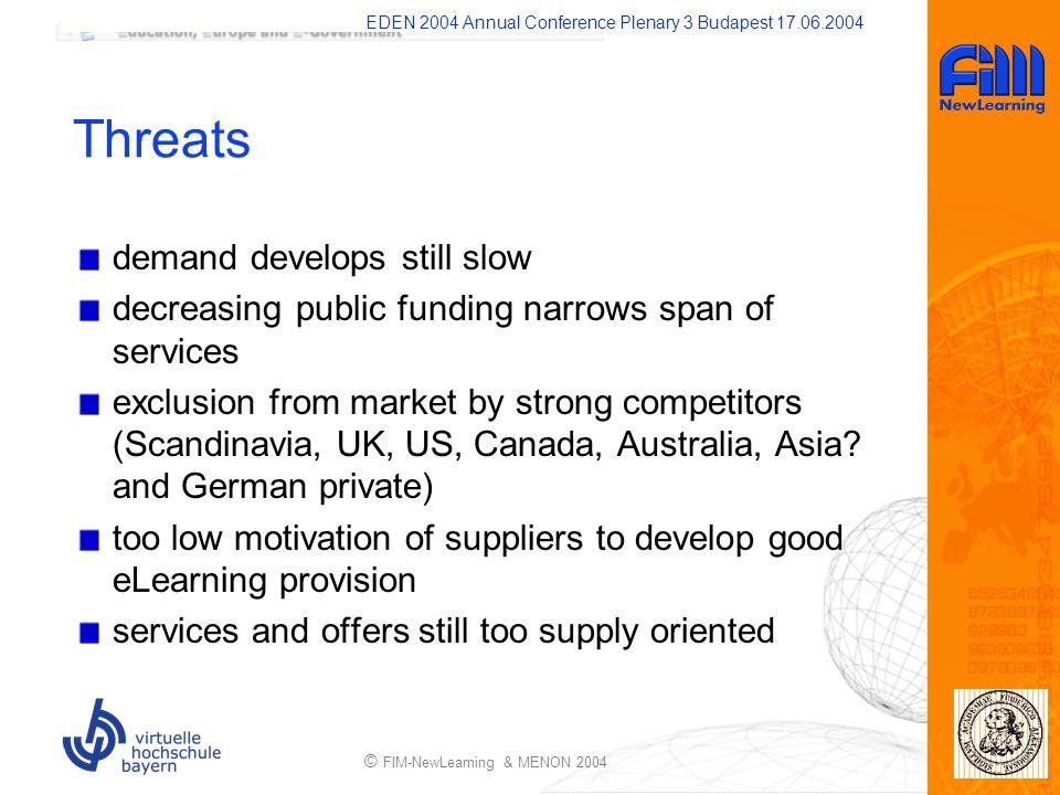 EDEN 2004 Annual Conference Plenary 3 Budapest 17.06.2004 © FIM-NewLearning & MENON 2004 Threats demand develops still slow decreasing public funding