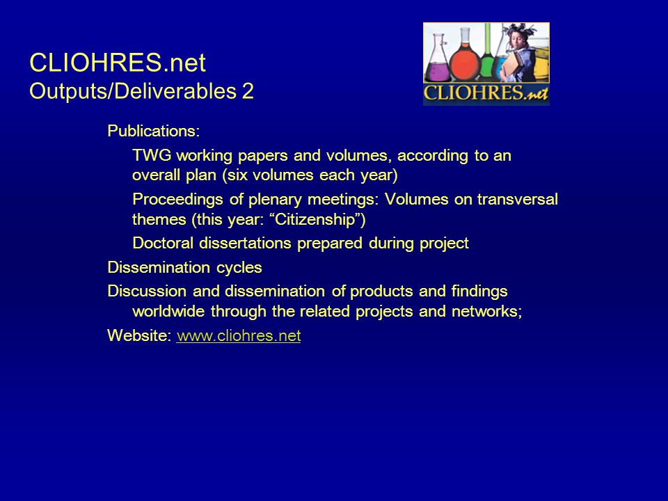 CLIOHRES.net Outputs/Deliverables 2 Publications: TWG working papers and volumes, according to an overall plan (six volumes each year) Proceedings of