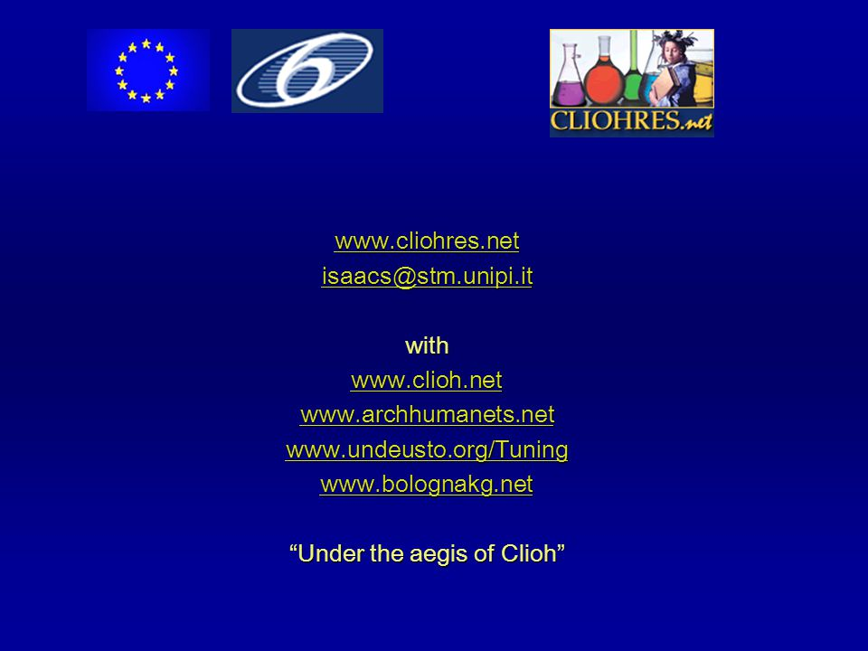www.cliohres.net isaacs@stm.unipi.it with www.clioh.net www.archhumanets.net www.undeusto.org/Tuning www.bolognakg.net Under the aegis of Clioh