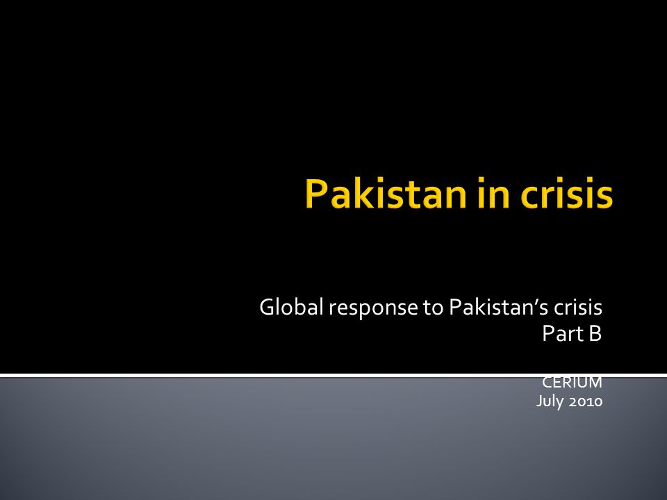 Global response to Pakistan's crisis Part B CERIUM July 2010
