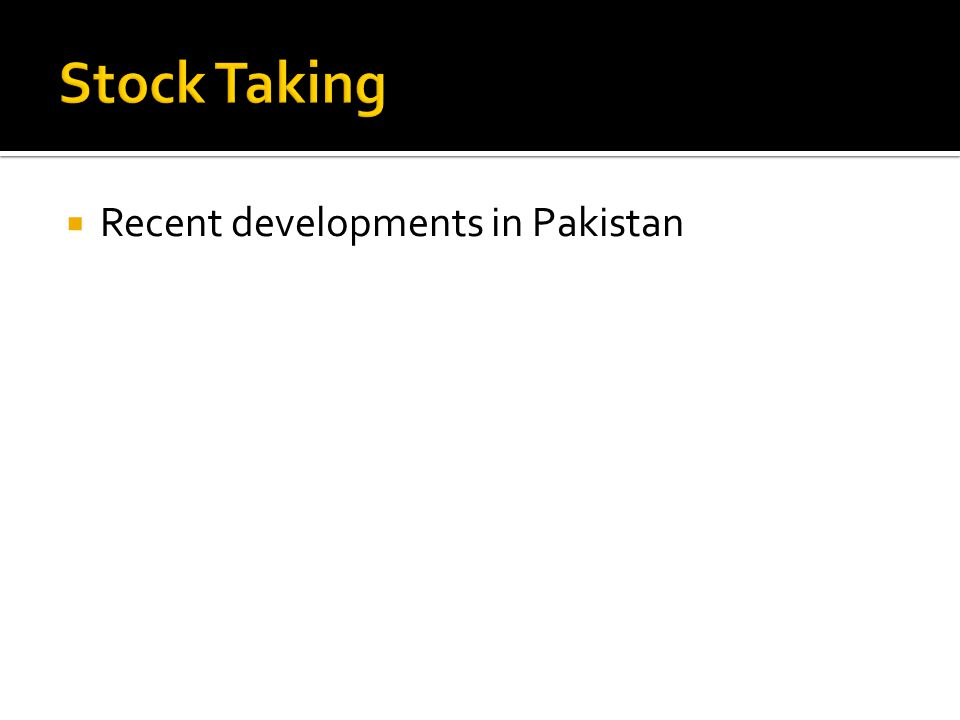 Recent developments in Pakistan
