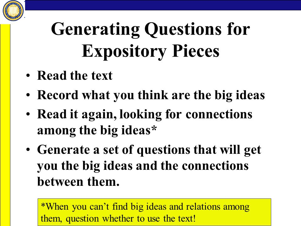 Generating Questions for Expository Pieces Read the text Record what you think are the big ideas Read it again, looking for connections among the big