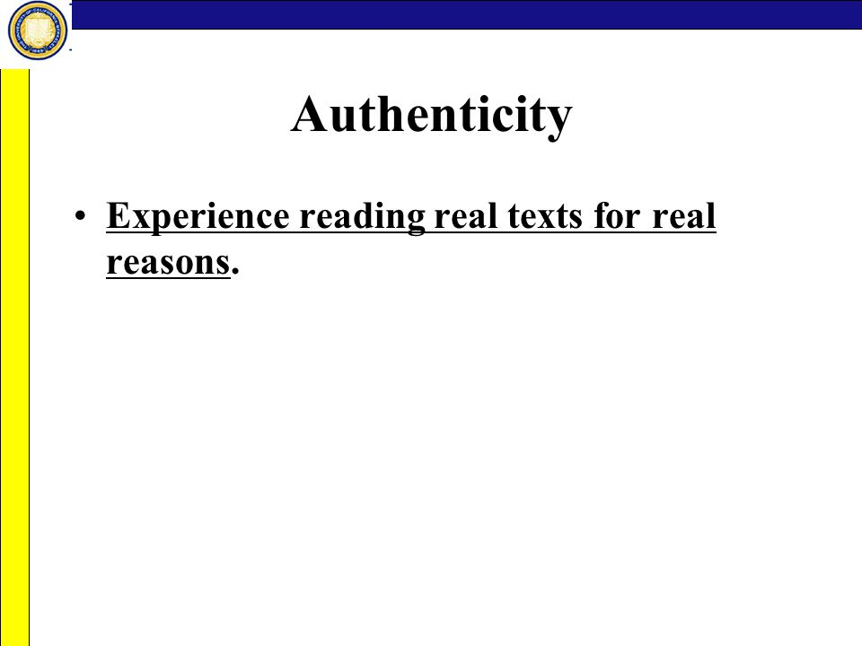 Authenticity Experience reading real texts for real reasons.