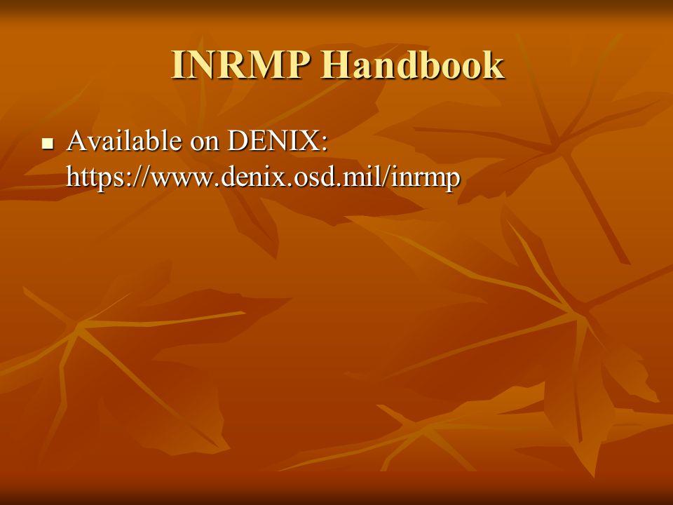 INRMP Handbook Available on DENIX: https://www.denix.osd.mil/inrmp Available on DENIX: https://www.denix.osd.mil/inrmp