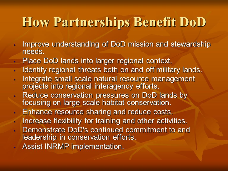 How Partnerships Benefit DoD Improve understanding of DoD mission and stewardship needs.