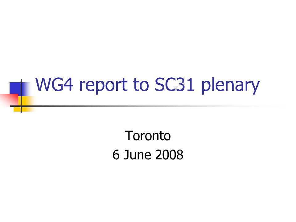 WG4 report to SC31 plenary Toronto 6 June 2008
