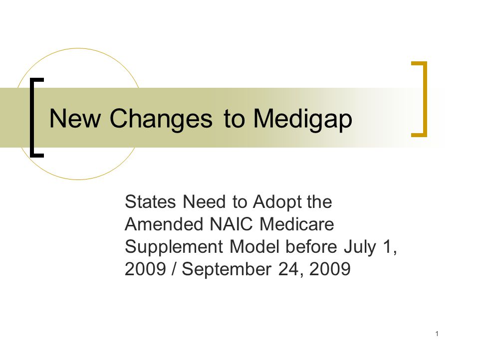 2 Overview 1.Medigap – Review changes approved by NAIC in March 2007.