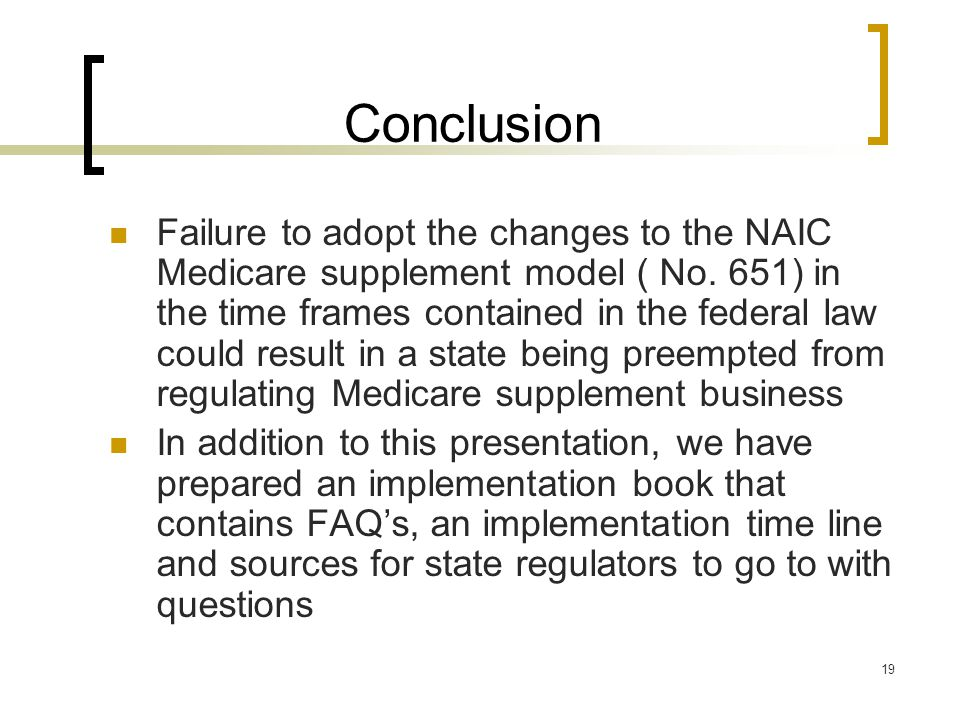 19 Conclusion Failure to adopt the changes to the NAIC Medicare supplement model ( No.