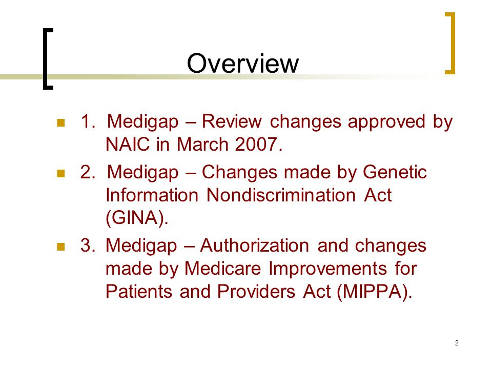3 Medigap – Key Dates March 11, 2007 = NAIC Plenary approved Medigap modernization changes -- pending Congressional authority.