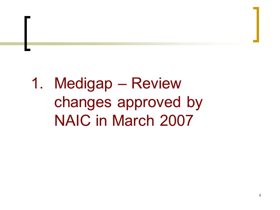5 March 2007 Medigap Modernization Changes In response to Congressional report language included in the Medicare Prescription Drug, Improvement and Modernization Act of 2003 (MMA), the NAIC Senior Issues Task Force assembled a Subgroup to work on the modernization of Medigap plans and benefits.