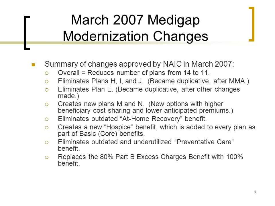 17 March 2007 changes, GINA, and MIPPA On Wednesday, the NAIC Plenary will consider the Medigap model regulation approved in March 2007, with revisions to conform with both GINA and MIPPA.