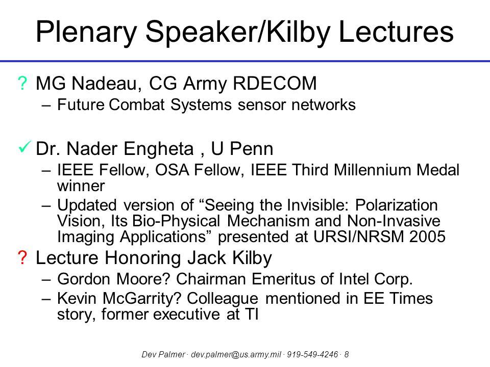 Dev Palmer · dev.palmer@us.army.mil · 919-549-4246 · 8 Plenary Speaker/Kilby Lectures ?MG Nadeau, CG Army RDECOM –Future Combat Systems sensor networks Dr.