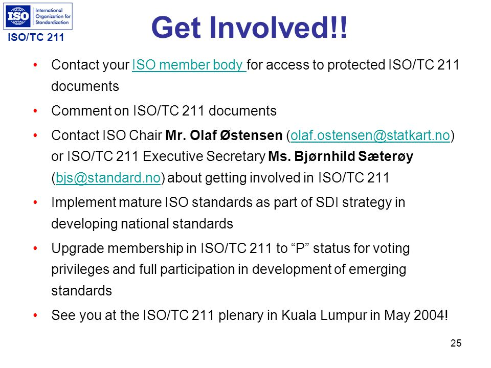 ISO/TC 211 24 For More Information Find current information on ISO/TC 211 at: http://www.isotc211.org Secretariat Secretariat Organization Organizatio