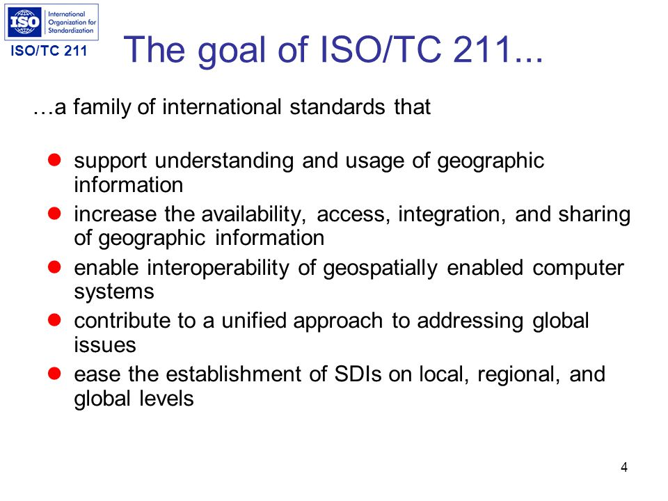 ISO/TC 211 3 Scope of ISO/TC 211work Standardization in the field of digital geographic information. This work aims to establish a structured set of s