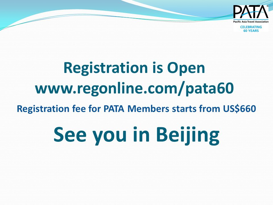 Registration is Open www.regonline.com/pata60 Registration fee for PATA Members starts from US$660 See you in Beijing