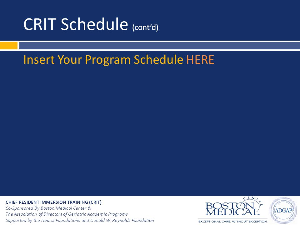 CRIT Schedule (cont'd) Insert Your Program Schedule HERE CHIEF RESIDENT IMMERSION TRAINING (CRIT) Co-Sponsored By Boston Medical Center & The Associat