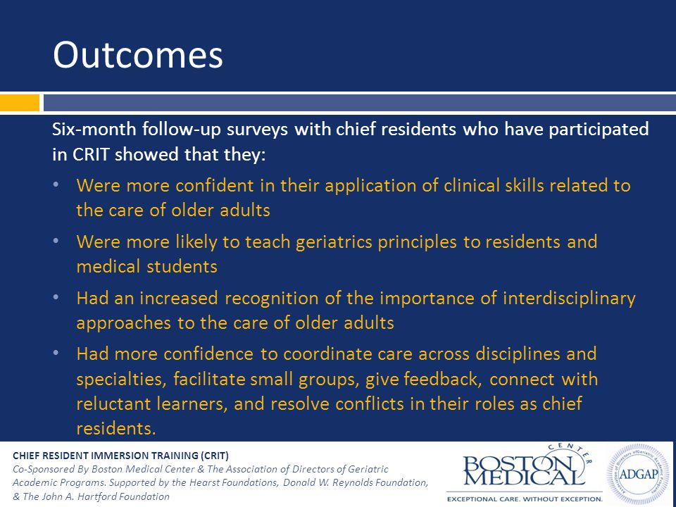 Outcomes Six-month follow-up surveys with chief residents who have participated in CRIT showed that they: Were more confident in their application of
