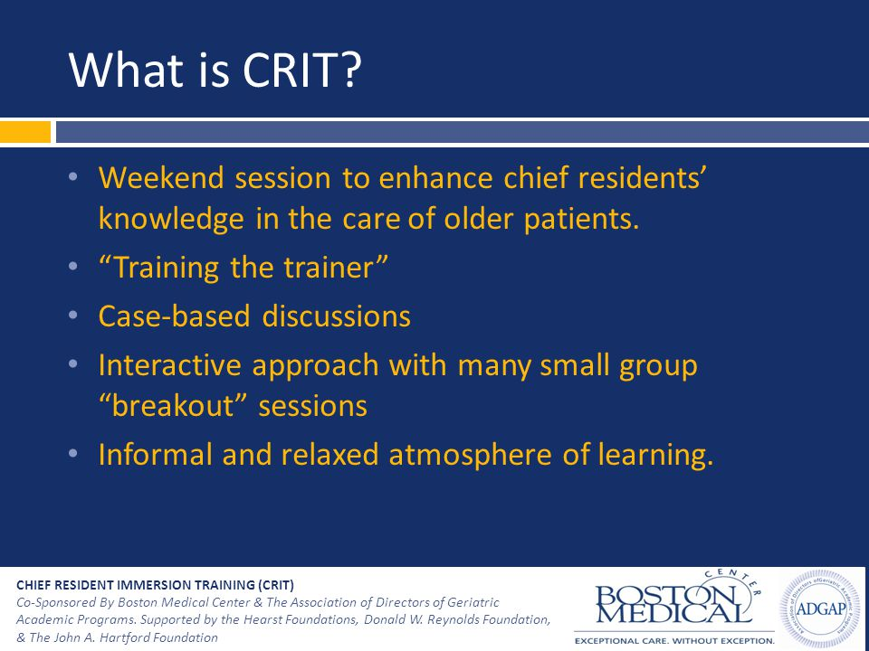 "What is CRIT? Weekend session to enhance chief residents' knowledge in the care of older patients. ""Training the trainer"" Case-based discussions Inter"