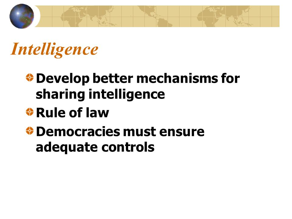 Intelligence Develop better mechanisms for sharing intelligence Rule of law Democracies must ensure adequate controls