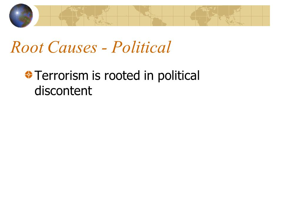 Root Causes - Political Terrorism is rooted in political discontent