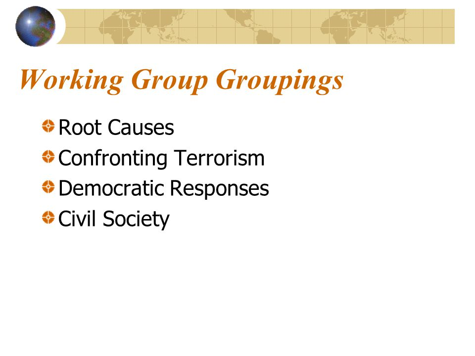 Working Group Groupings Root Causes Confronting Terrorism Democratic Responses Civil Society