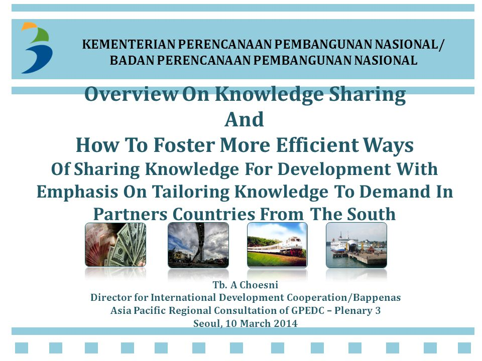 KEMENTERIAN PERENCANAAN PEMBANGUNAN NASIONAL/ BADAN PERENCANAAN PEMBANGUNAN NASIONAL Overview On Knowledge Sharing And How To Foster More Efficient Ways Of Sharing Knowledge For Development With Emphasis On Tailoring Knowledge To Demand In Partners Countries From The South Tb.