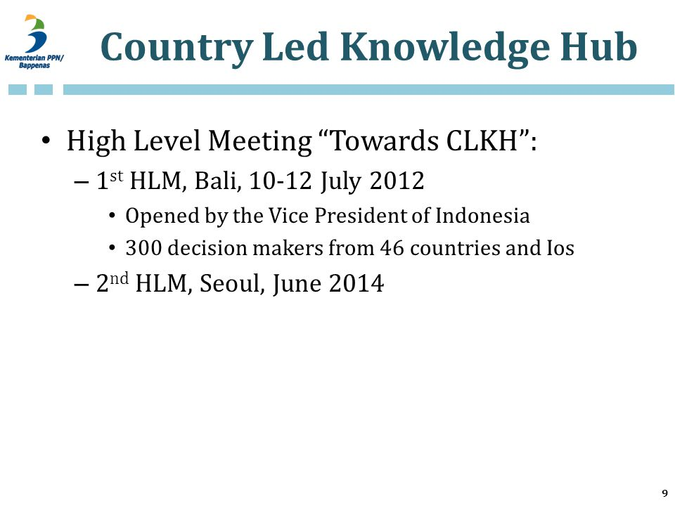 "Country Led Knowledge Hub High Level Meeting ""Towards CLKH"": – 1 st HLM, Bali, 10-12 July 2012 Opened by the Vice President of Indonesia 300 decision"