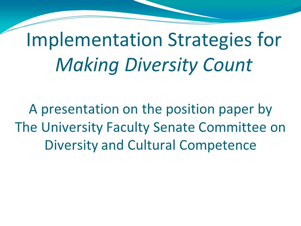 Implementation Strategies for Making Diversity Count A presentation on the position paper by The University Faculty Senate Committee on Diversity and