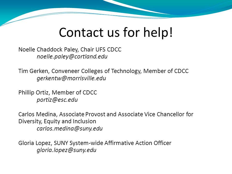 Contact us for help! Noelle Chaddock Paley, Chair UFS CDCC noelle.paley@cortland.edu Tim Gerken, Conveneer Colleges of Technology, Member of CDCC gerk