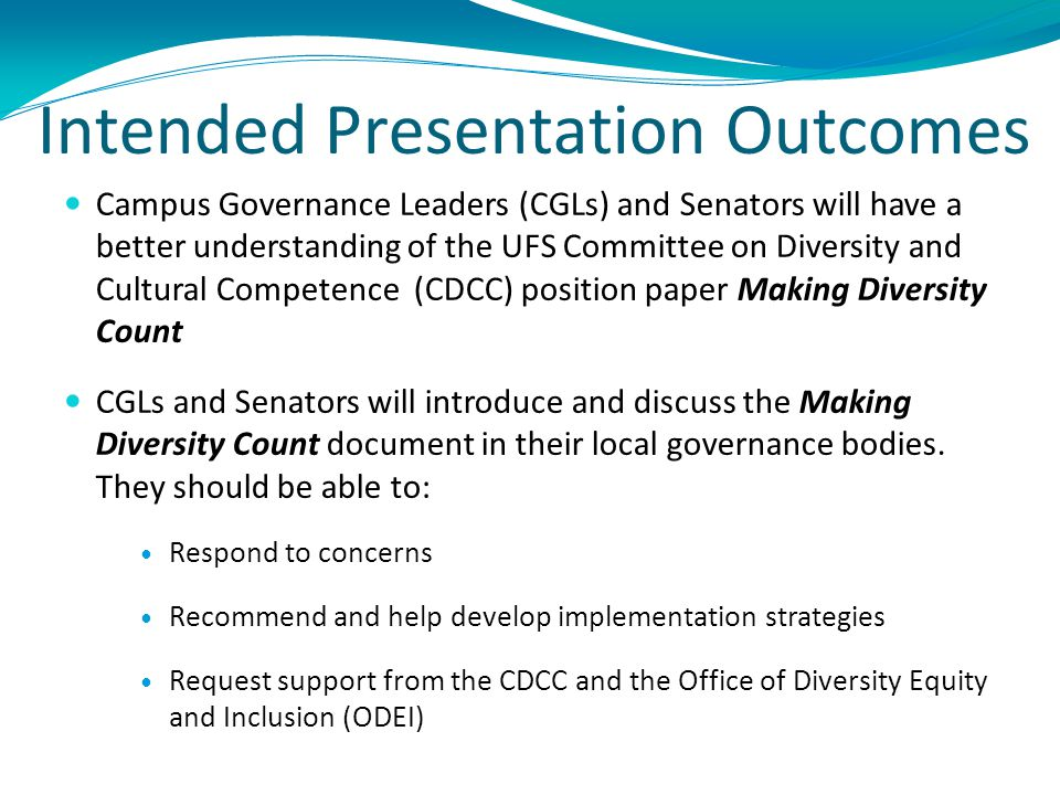 Intended Presentation Outcomes Campus Governance Leaders (CGLs) and Senators will have a better understanding of the UFS Committee on Diversity and Cu