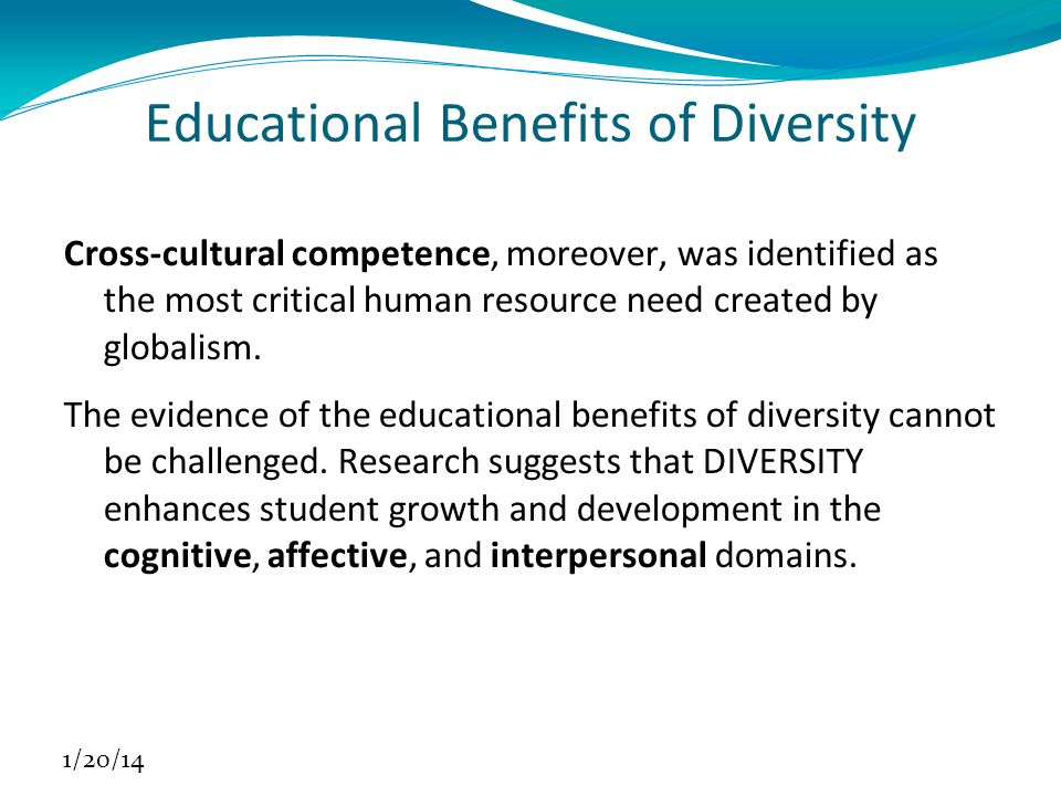 Educational Benefits of Diversity Cross-cultural competence, moreover, was identified as the most critical human resource need created by globalism.