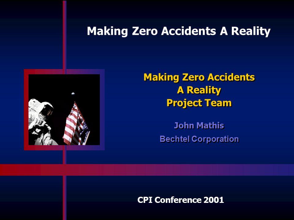 Making Zero Accidents A Reality John Mathis Bechtel Corporation John Mathis Bechtel Corporation Making Zero Accidents A Reality Project Team Making Ze