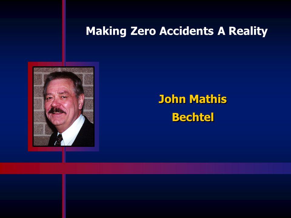 John Mathis Bechtel John Mathis Bechtel Making Zero Accidents A Reality