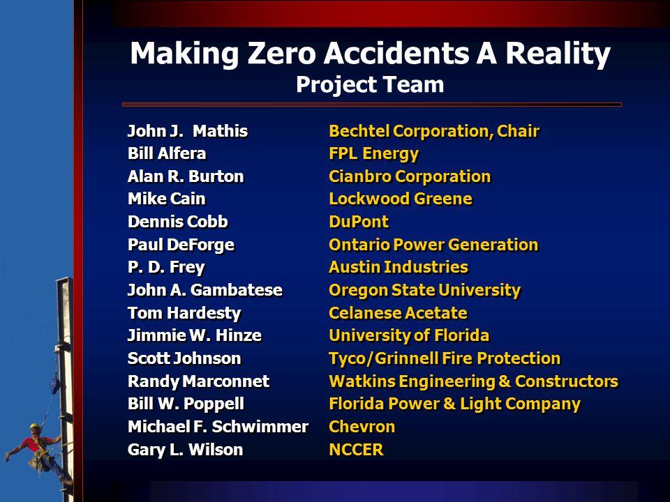 Making Zero Accidents A Reality Project Team John J. Mathis Bechtel Corporation, Chair Bill AlferaFPL Energy Alan R. BurtonCianbro Corporation Mike Ca