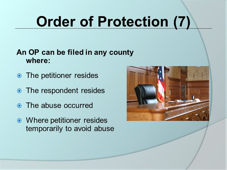 Types of Orders of Protection (1) Emergency Order (EOP) Valid for 14-21 days Can be obtained without notice to the alleged abuser