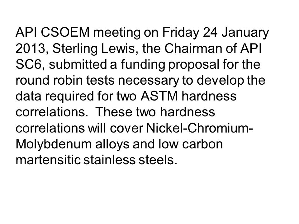 API CSOEM meeting on Friday 24 January 2013, Sterling Lewis, the Chairman of API SC6, submitted a funding proposal for the round robin tests necessary